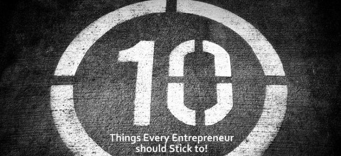 10 Things every Entrepreneur should Stick to.