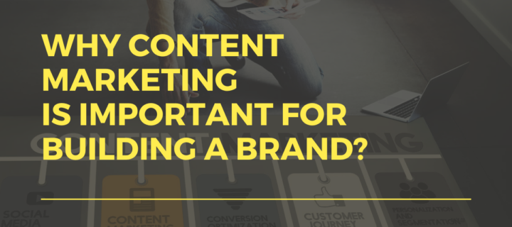 Why content marketing is important for building a brand?