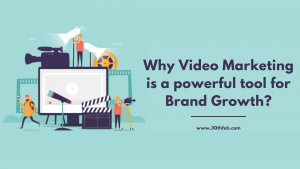 Why Video Marketing is a powerful tool for Brand Growth_