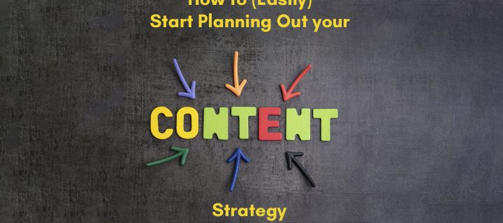 How to (Easily) Start Planning Out your Content Strategy